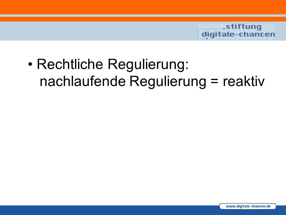 Rechtliche Regulierung: nachlaufende Regulierung = reaktiv