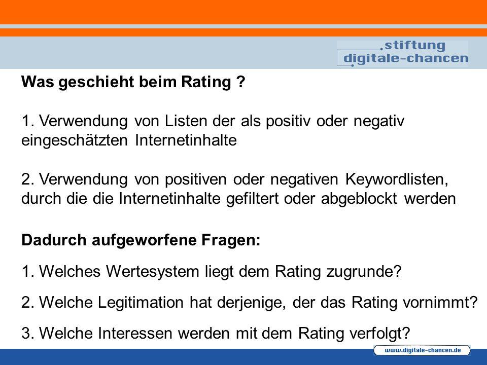 Was geschieht beim Rating ? 1. Verwendung von Listen der als positiv oder negativ eingeschätzten Internetinhalte 2. Verwendung von positiven oder nega