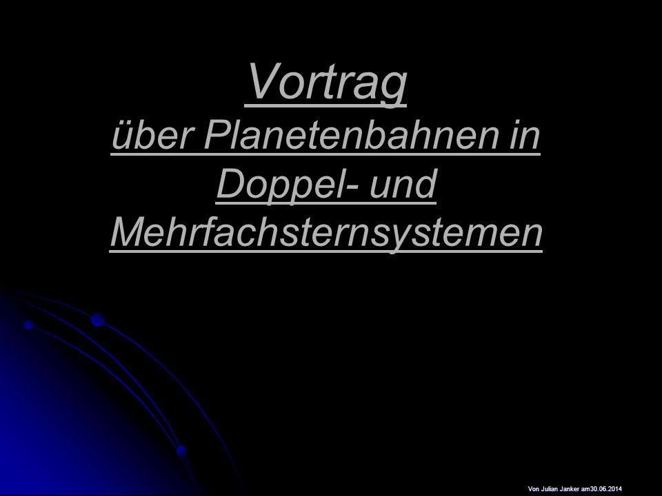 Vortrag über Planetenbahnen in Doppel- und Mehrfachsternsystemen Von Julian Janker am30.06.2014