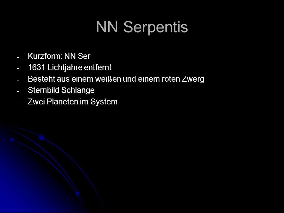 NN Serpentis - - Kurzform: NN Ser - - 1631 Lichtjahre entfernt - - Besteht aus einem weißen und einem roten Zwerg - - Sternbild Schlange - - Zwei Planeten im System