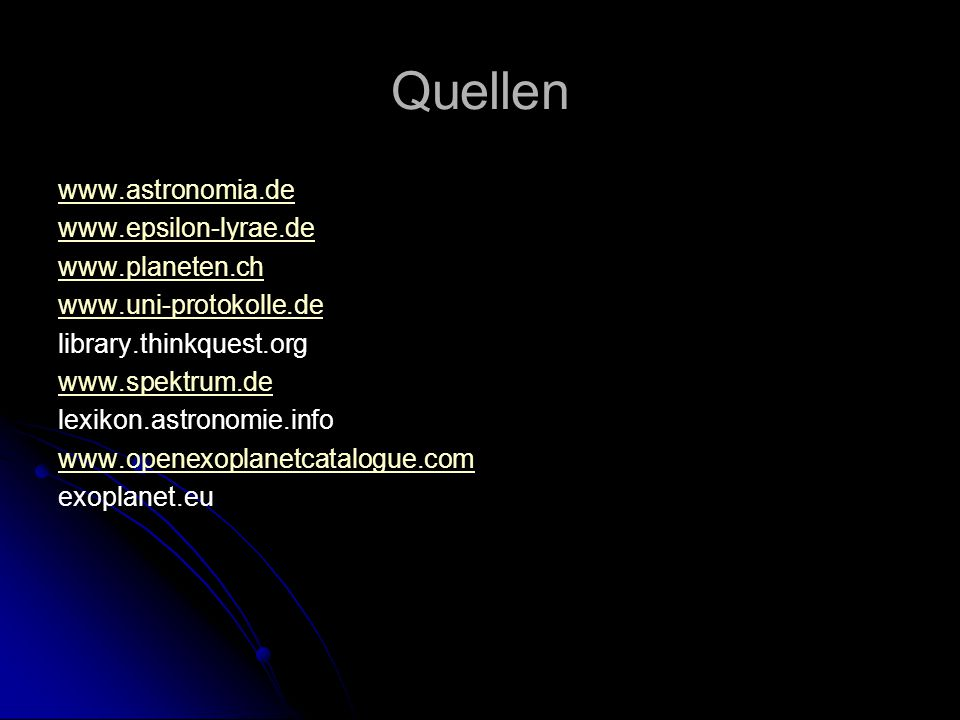 Quellen www.astronomia.de www.epsilon-lyrae.de www.planeten.ch www.uni-protokolle.de library.thinkquest.org www.spektrum.de lexikon.astronomie.info www.openexoplanetcatalogue.com exoplanet.eu