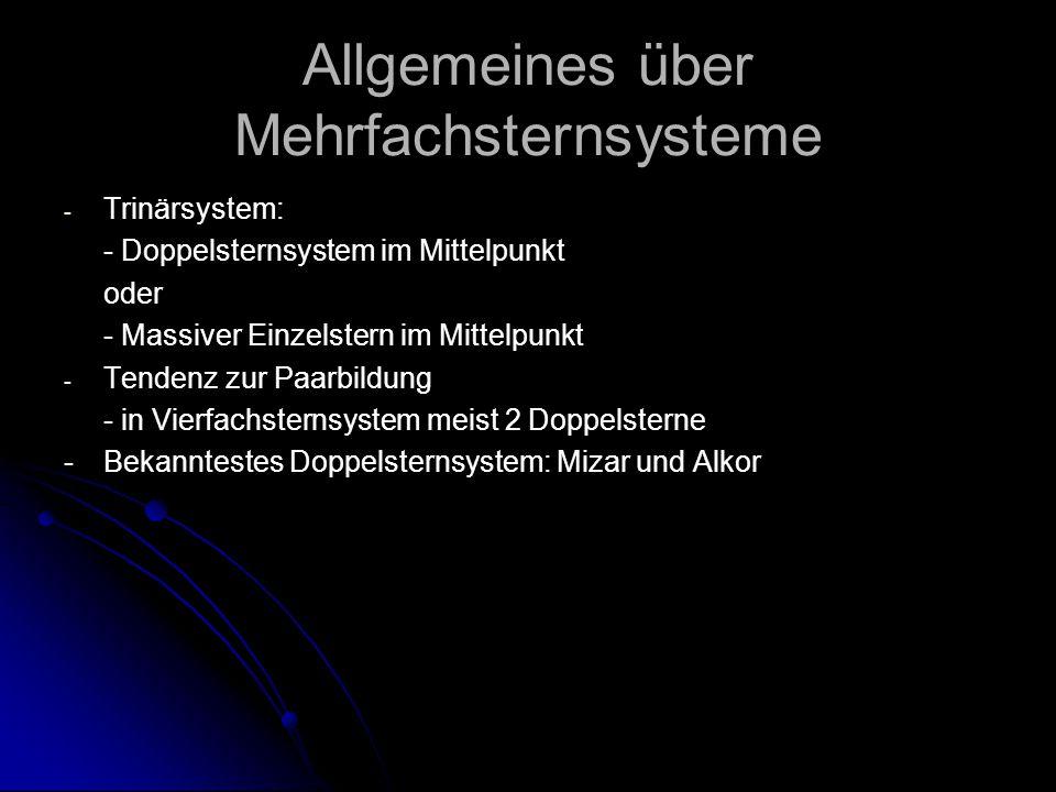 Allgemeines über Mehrfachsternsysteme - - Trinärsystem: - Doppelsternsystem im Mittelpunkt oder - Massiver Einzelstern im Mittelpunkt - - Tendenz zur