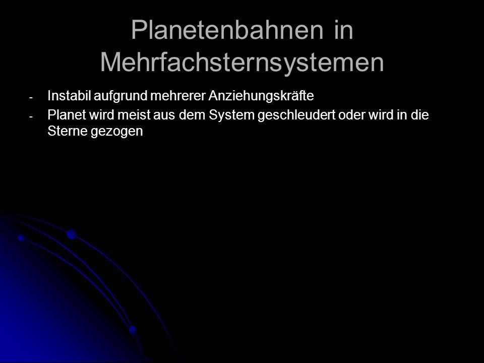 Planetenbahnen in Mehrfachsternsystemen - - Instabil aufgrund mehrerer Anziehungskräfte - - Planet wird meist aus dem System geschleudert oder wird in die Sterne gezogen