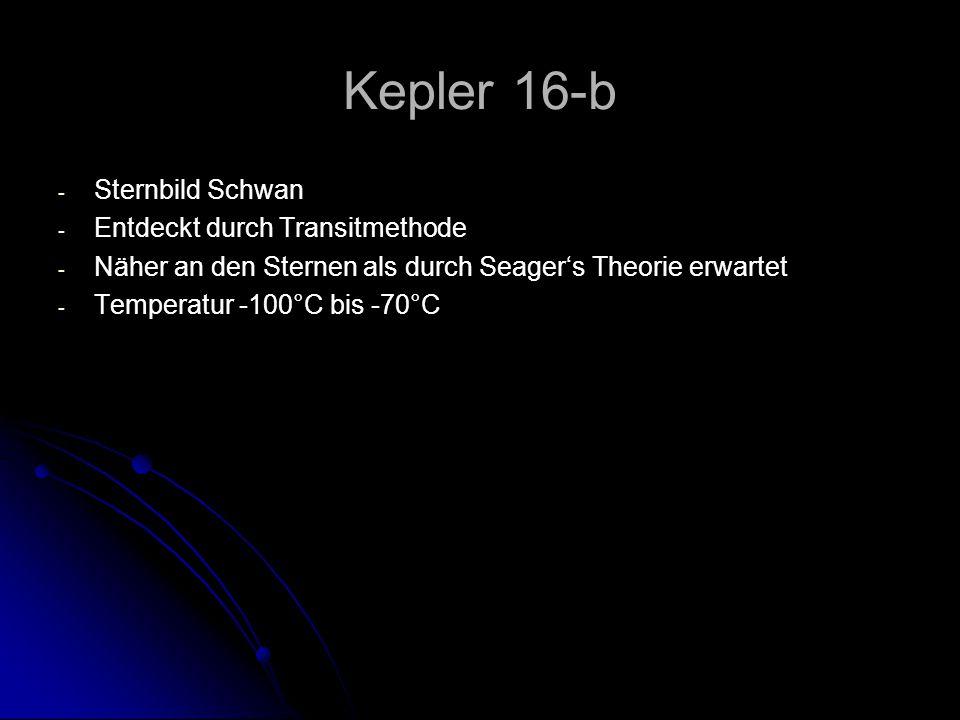 Kepler 16-b - - Sternbild Schwan - - Entdeckt durch Transitmethode - - Näher an den Sternen als durch Seager's Theorie erwartet - - Temperatur -100°C bis -70°C