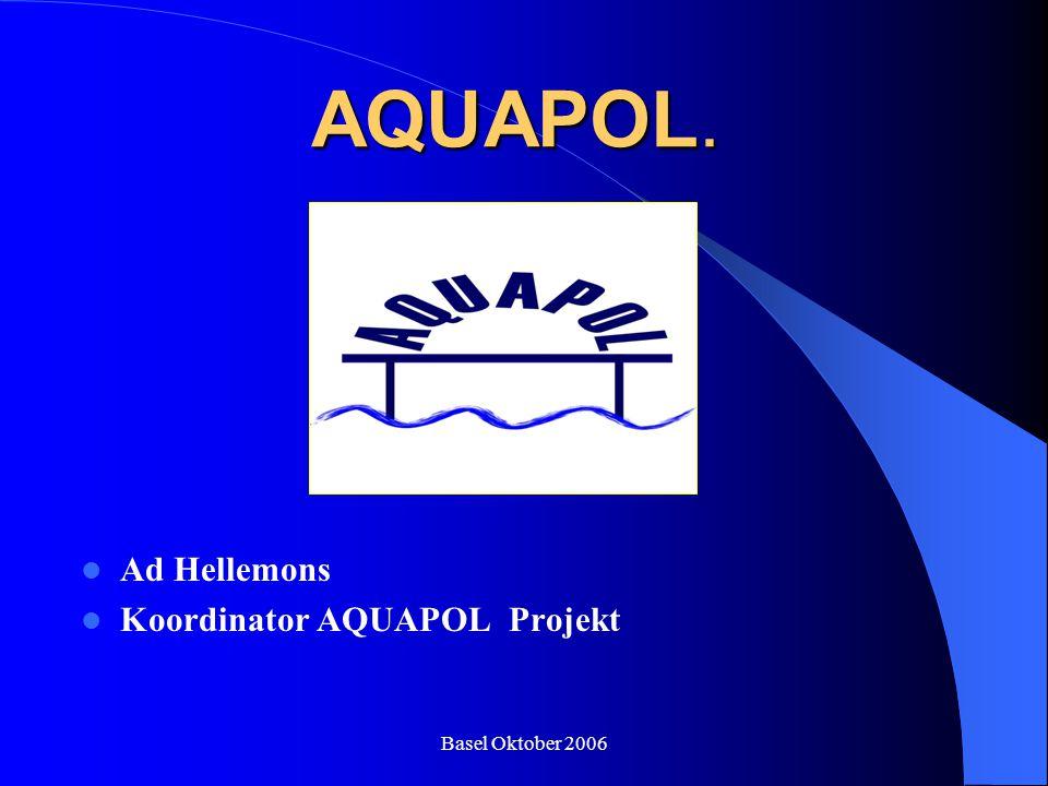 Basel Oktober 2006 AQUAPOL. Ad Hellemons Koordinator AQUAPOL Projekt
