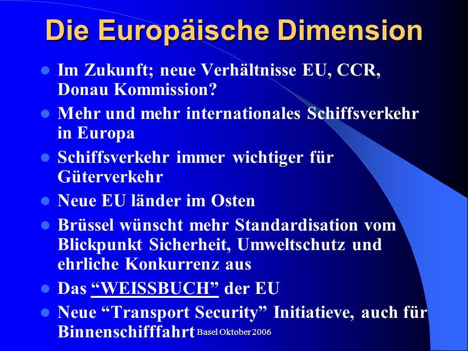 Basel Oktober 2006 Die Europäische Dimension Im Zukunft; neue Verhältnisse EU, CCR, Donau Kommission? Mehr und mehr internationales Schiffsverkehr in