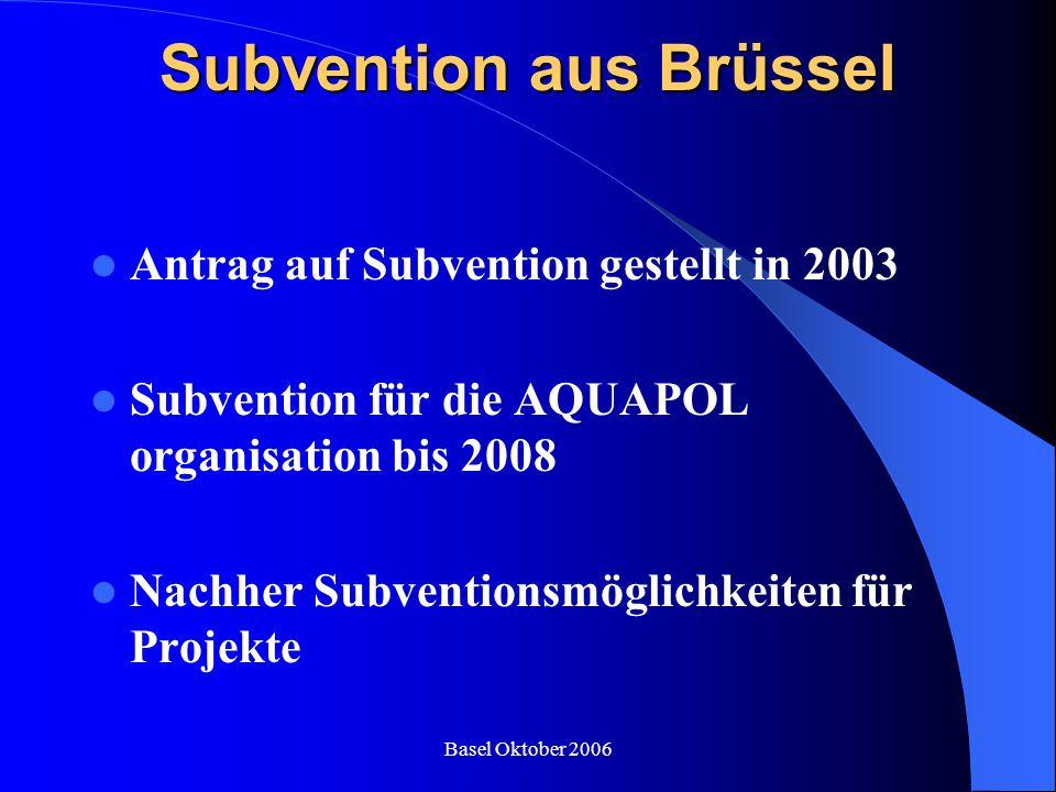 Basel Oktober 2006 Subvention aus Brüssel Antrag auf Subvention gestellt in 2003 Subvention für die AQUAPOL organisation bis 2008 Nachher Subventionsm