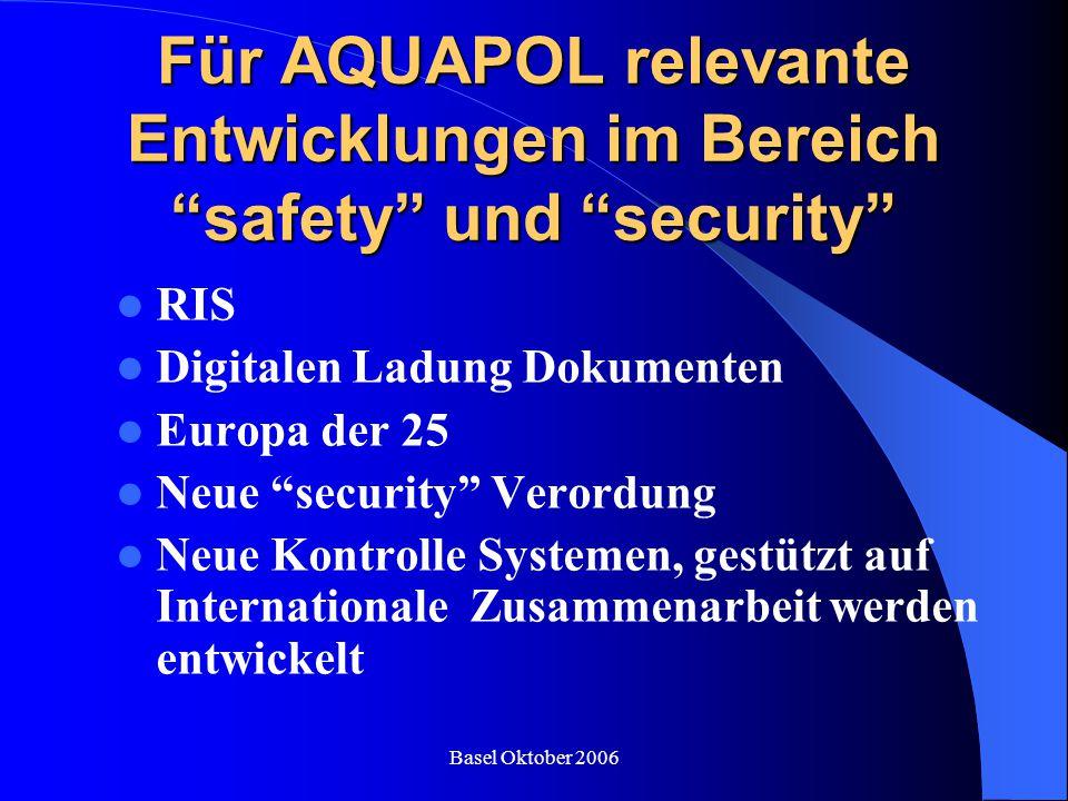 """Basel Oktober 2006 Für AQUAPOL relevante Entwicklungen im Bereich """"safety"""" und """"security"""" RIS Digitalen Ladung Dokumenten Europa der 25 Neue """"security"""