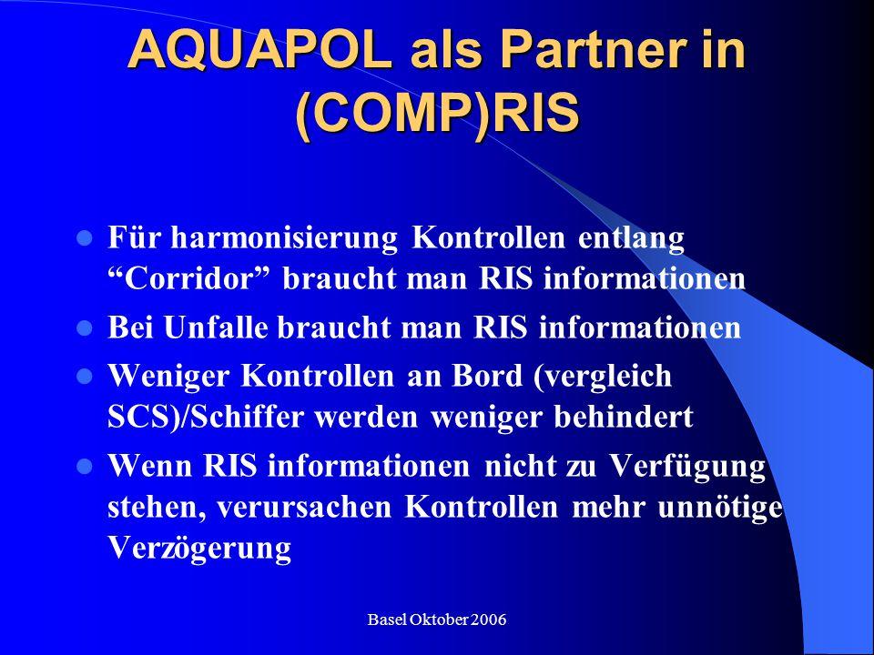 """Basel Oktober 2006 AQUAPOL als Partner in (COMP)RIS Für harmonisierung Kontrollen entlang """"Corridor"""" braucht man RIS informationen Bei Unfalle braucht"""