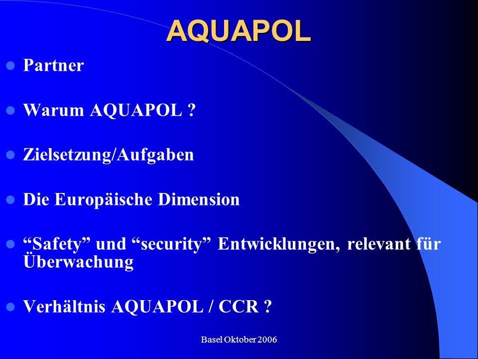 """Basel Oktober 2006AQUAPOL Partner Warum AQUAPOL ? Zielsetzung/Aufgaben Die Europäische Dimension """"Safety"""" und """"security"""" Entwicklungen, relevant für Ü"""