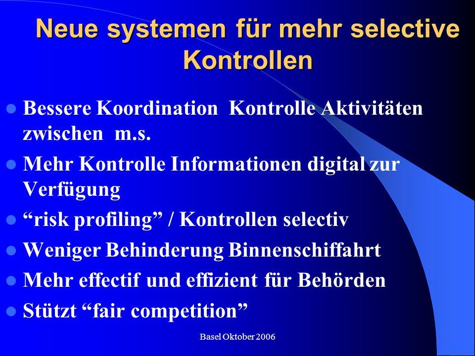 Basel Oktober 2006 Neue systemen für mehr selective Kontrollen Bessere Koordination Kontrolle Aktivitäten zwischen m.s. Mehr Kontrolle Informationen d