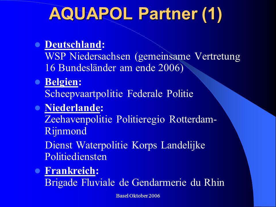 Basel Oktober 2006 AQUAPOL Partner (1) Deutschland: WSP Niedersachsen (gemeinsame Vertretung 16 Bundesländer am ende 2006) Belgien: Scheepvaartpolitie