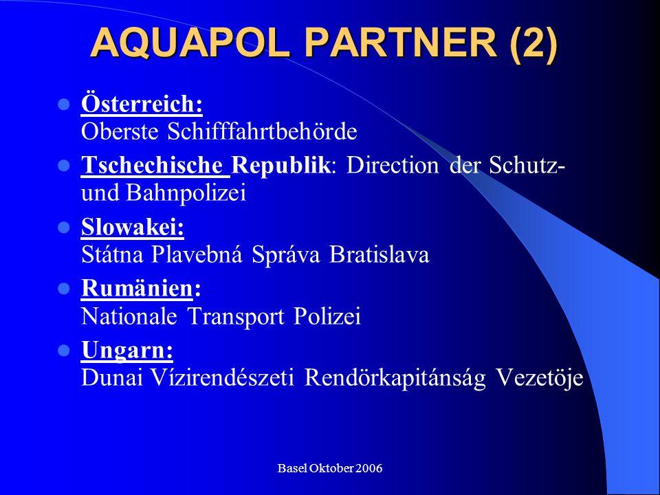 Basel Oktober 2006 AQUAPOL PARTNER (2) Österreich: Oberste Schifffahrtbehörde Tschechische Republik: Direction der Schutz- und Bahnpolizei Slowakei: S