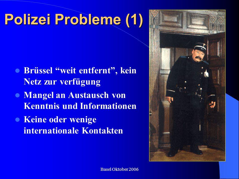 """Basel Oktober 2006 Polizei Probleme (1) Brüssel """"weit entfernt"""", kein Netz zur verfügung Mangel an Austausch von Kenntnis und Informationen Keine oder"""