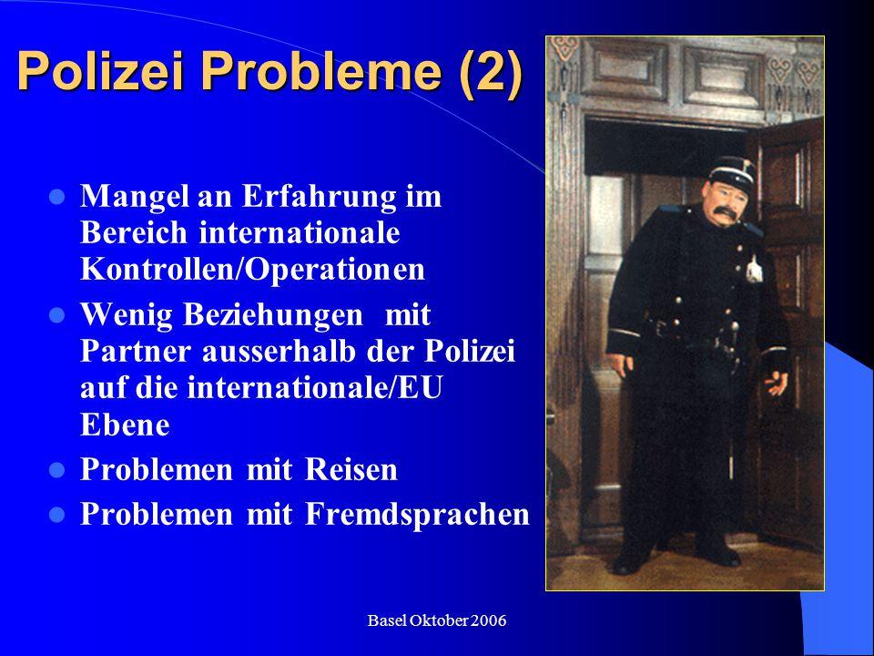 Basel Oktober 2006 Polizei Probleme (2) Mangel an Erfahrung im Bereich internationale Kontrollen/Operationen Wenig Beziehungen mit Partner ausserhalb