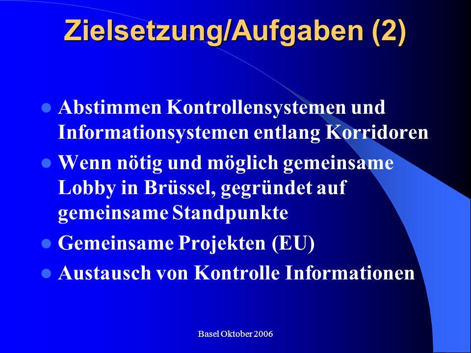 Basel Oktober 2006 Zielsetzung/Aufgaben (2) Abstimmen Kontrollensystemen und Informationsystemen entlang Korridoren Wenn nötig und möglich gemeinsame