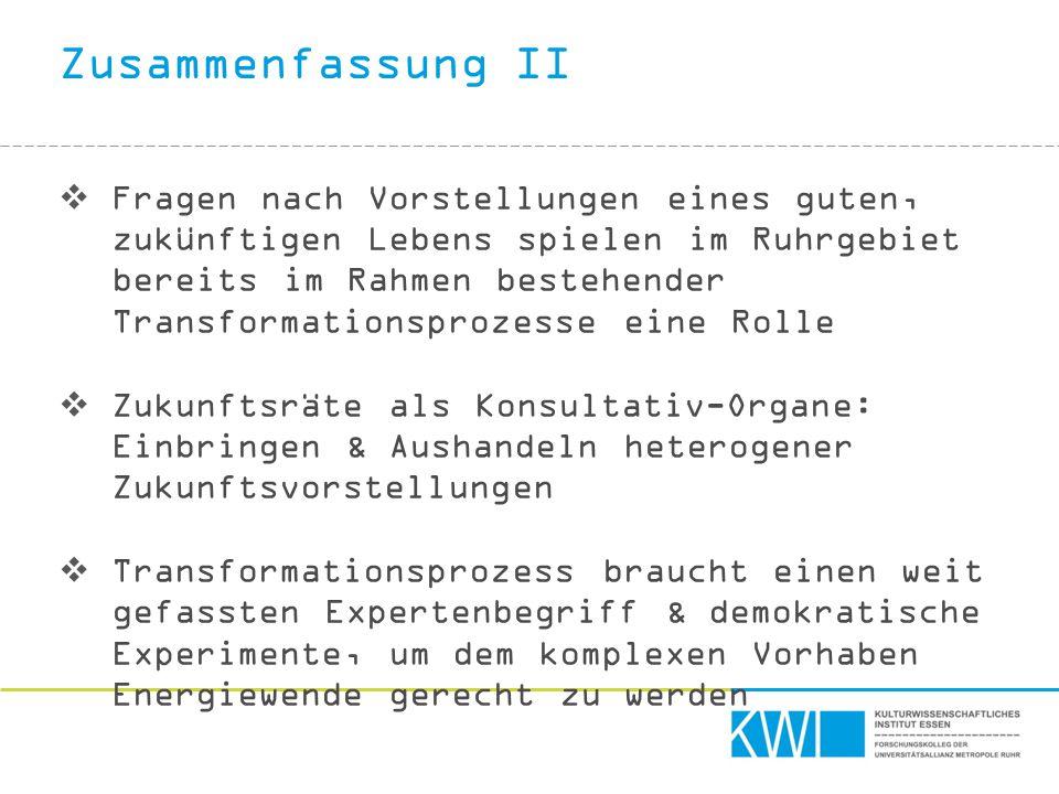 Zusammenfassung II  Fragen nach Vorstellungen eines guten, zukünftigen Lebens spielen im Ruhrgebiet bereits im Rahmen bestehender Transformationsproz