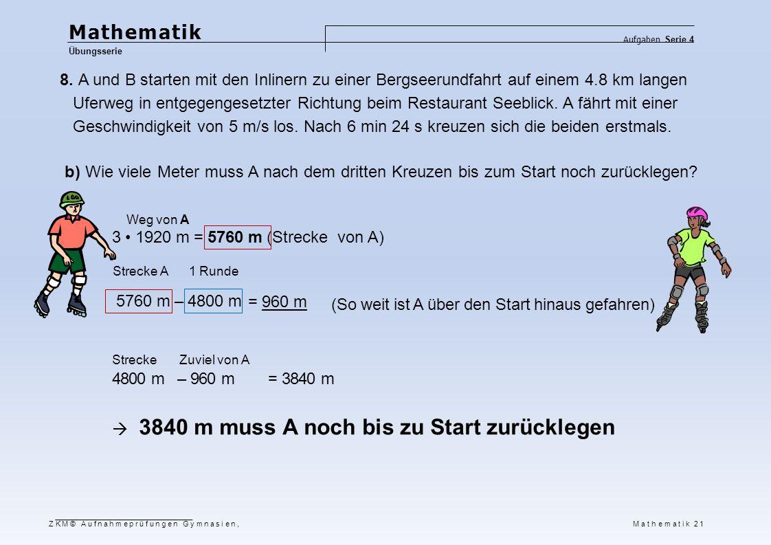 Mathematik Übungsserie Aufgaben Serie 4 ZKM© Aufnahmeprüfungen Gymnasien, Mathematik 22 9.