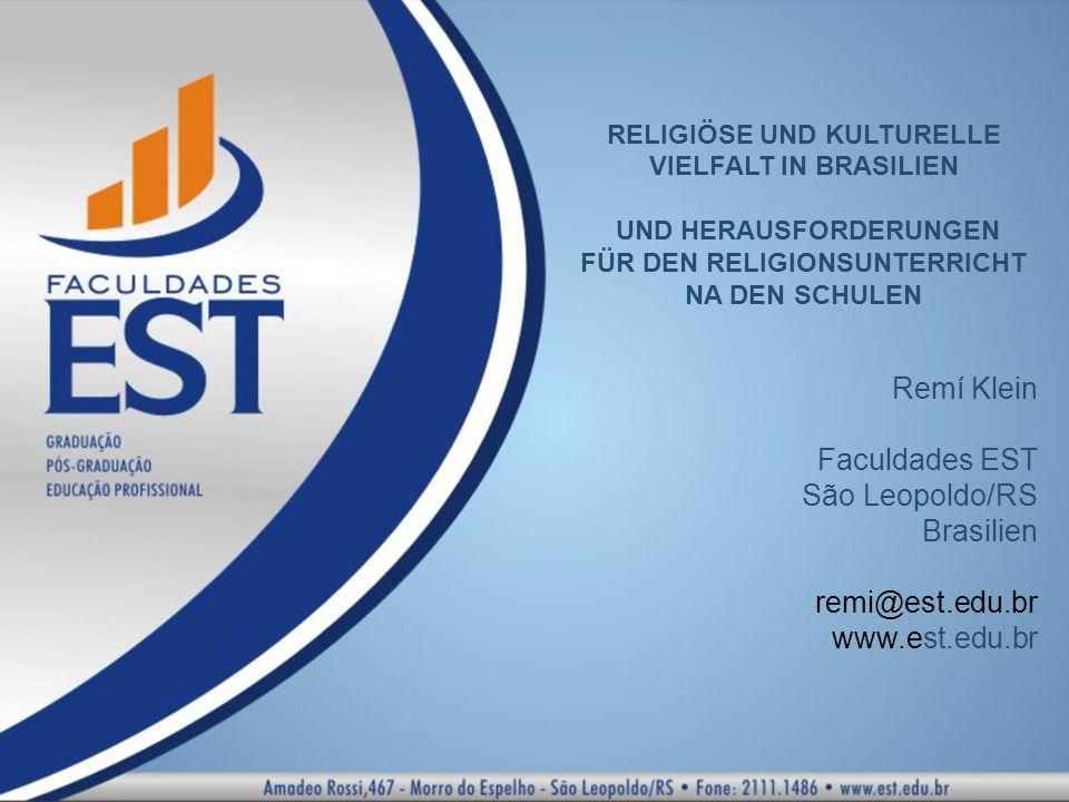 RELIGIÖSE UND KULTURELLE VIELFALT IN BRASILIEN UND HERAUSFORDERUNGEN FÜR DEN RELIGIONSUNTERRICHT NA DEN SCHULEN Remí Klein Faculdades EST São Leopoldo/RS Brasilien remi@est.edu.br www.est.edu.br