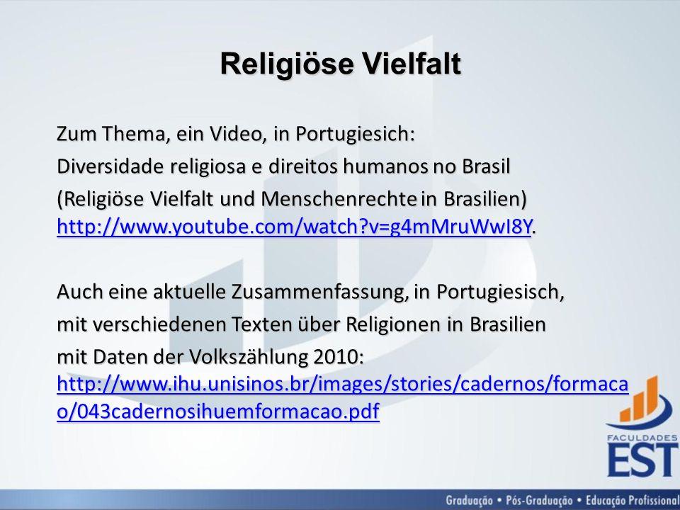 Religiöse Vielfalt Zum Thema, ein Video, in Portugiesich: Diversidade religiosa e direitos humanos no Brasil (Religiöse Vielfalt und Menschenrechte in Brasilien) http://www.youtube.com/watch?v=g4mMruWwI8Y.