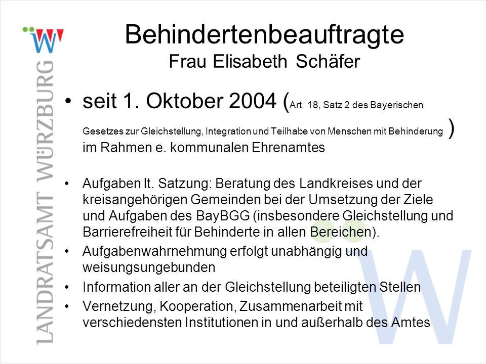 Behindertenbeauftragte Frau Elisabeth Schäfer seit 1. Oktober 2004 ( Art. 18, Satz 2 des Bayerischen Gesetzes zur Gleichstellung, Integration und Teil