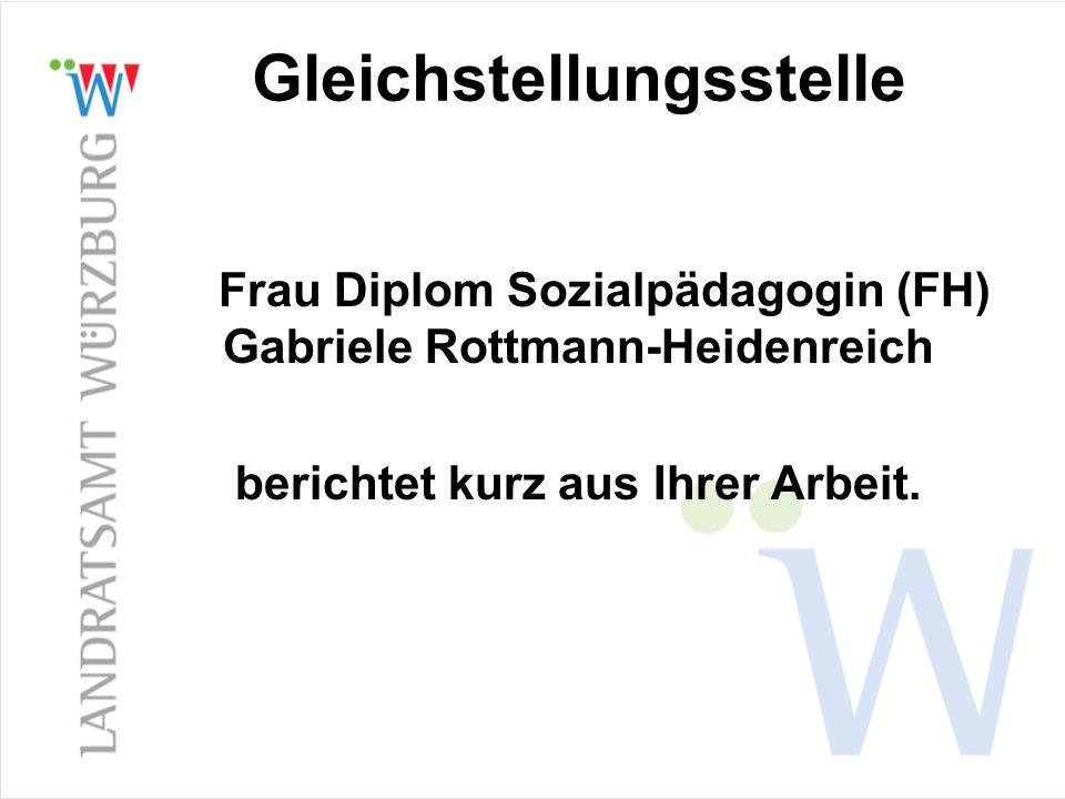 Gleichstellungsstelle Frau Diplom Sozialpädagogin (FH) Gabriele Rottmann-Heidenreich berichtet kurz aus Ihrer Arbeit.