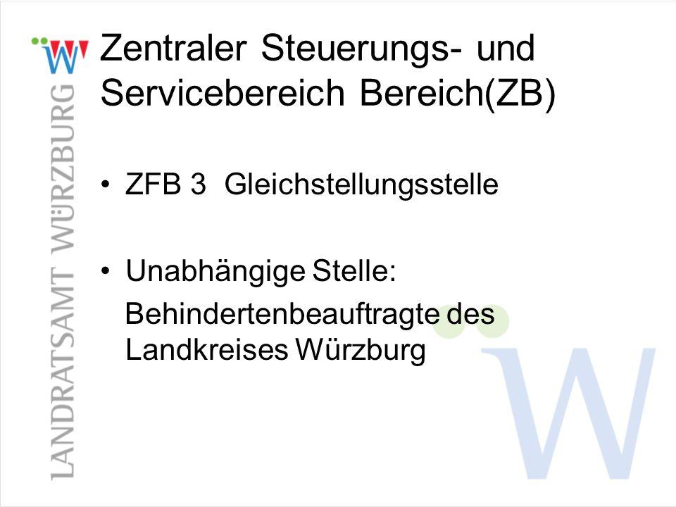 Zentraler Steuerungs- und Servicebereich Bereich(ZB) ZFB 3 Gleichstellungsstelle Unabhängige Stelle: Behindertenbeauftragte des Landkreises Würzburg