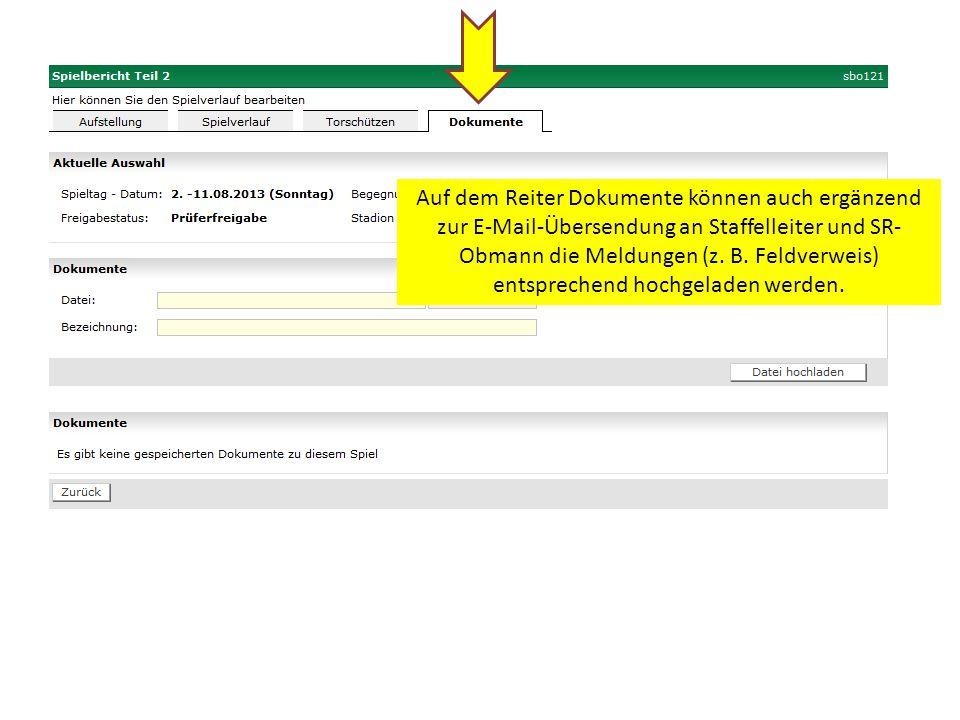 Auf dem Reiter Dokumente können auch ergänzend zur E-Mail-Übersendung an Staffelleiter und SR- Obmann die Meldungen (z.