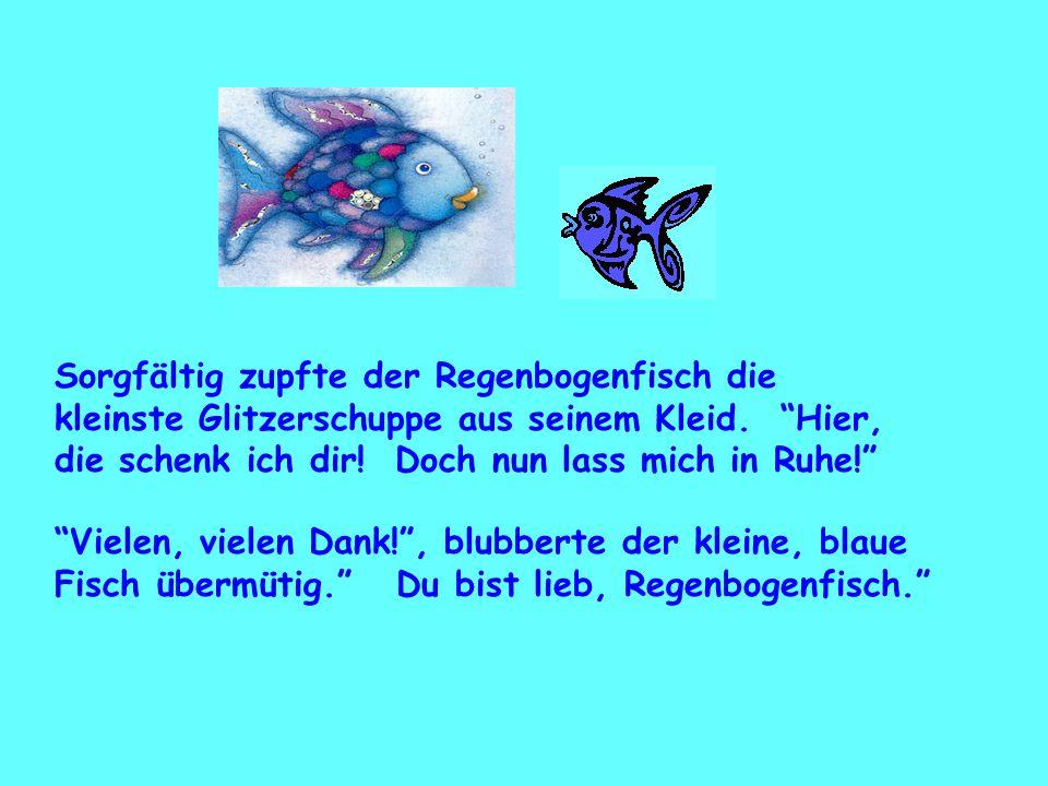 """""""Vielen, vielen Dank!"""", blubberte der kleine, blaue Fisch übermütig."""" Du bist lieb, Regenbogenfisch."""" Sorgfältig zupfte der Regenbogenfisch die kleins"""