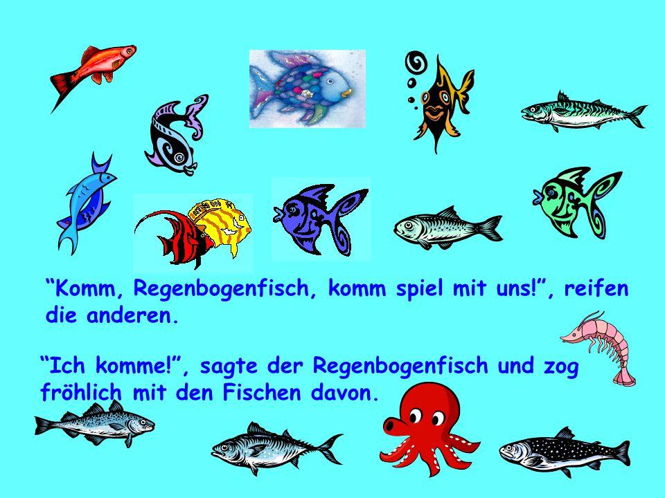 """""""Komm, Regenbogenfisch, komm spiel mit uns!"""", reifen die anderen. """"Ich komme!"""", sagte der Regenbogenfisch und zog fröhlich mit den Fischen davon."""