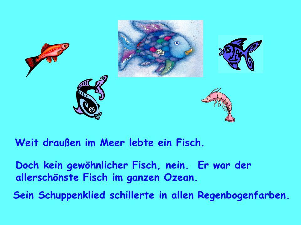 Weit draußen im Meer lebte ein Fisch. Doch kein gewöhnlicher Fisch, nein. Er war der allerschönste Fisch im ganzen Ozean. Sein Schuppenklied schillert