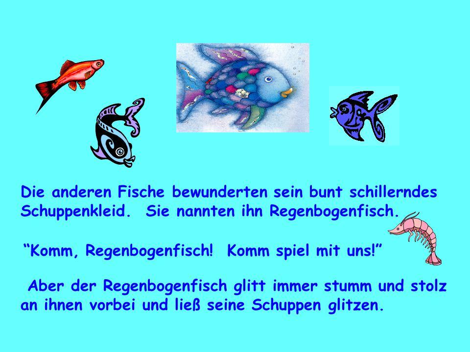 """Die anderen Fische bewunderten sein bunt schillerndes Schuppenkleid. Sie nannten ihn Regenbogenfisch. """"Komm, Regenbogenfisch! Komm spiel mit uns!"""" Abe"""