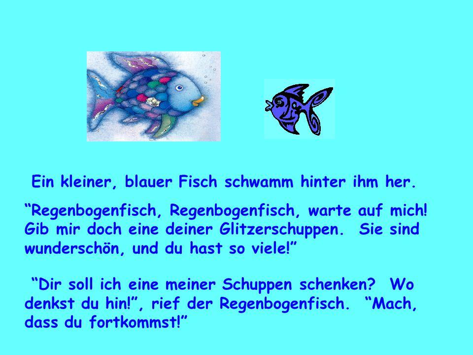 """Ein kleiner, blauer Fisch schwamm hinter ihm her. """"Regenbogenfisch, Regenbogenfisch, warte auf mich! Gib mir doch eine deiner Glitzerschuppen. Sie sin"""