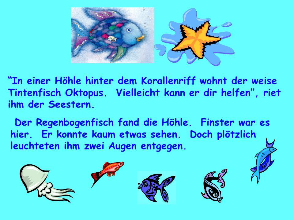 """Der Regenbogenfisch fand die Höhle. Finster war es hier. Er konnte kaum etwas sehen. Doch plötzlich leuchteten ihm zwei Augen entgegen. """"In einer Höhl"""