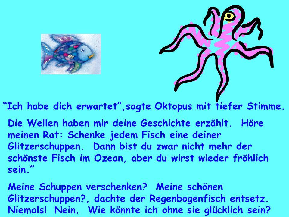 """""""Ich habe dich erwartet"""",sagte Oktopus mit tiefer Stimme. Die Wellen haben mir deine Geschichte erzählt. Höre meinen Rat: Schenke jedem Fisch eine dei"""