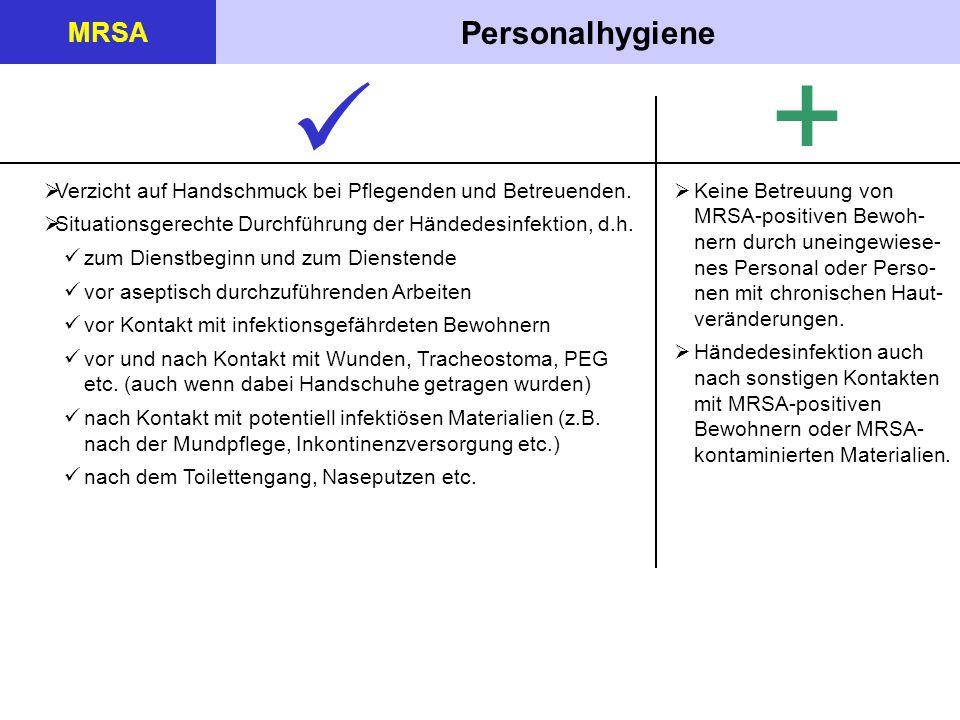 Personalhygiene MRSA  Verzicht auf Handschmuck bei Pflegenden und Betreuenden.  Situationsgerechte Durchführung der Händedesinfektion, d.h. zum Dien