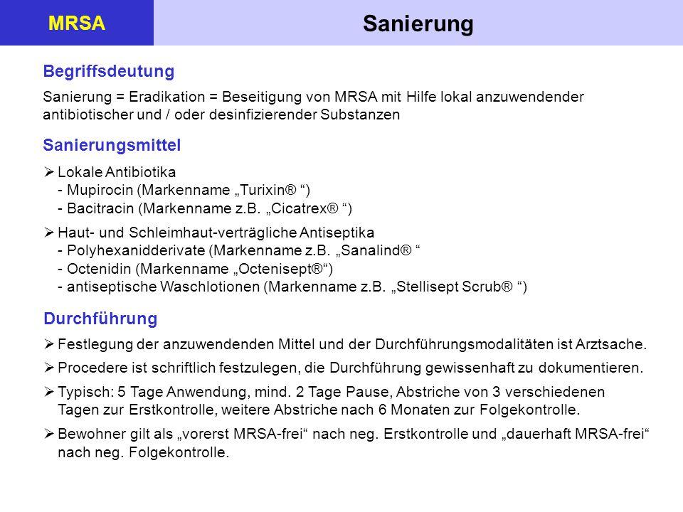 Sanierung MRSA Begriffsdeutung Sanierung = Eradikation = Beseitigung von MRSA mit Hilfe lokal anzuwendender antibiotischer und / oder desinfizierender