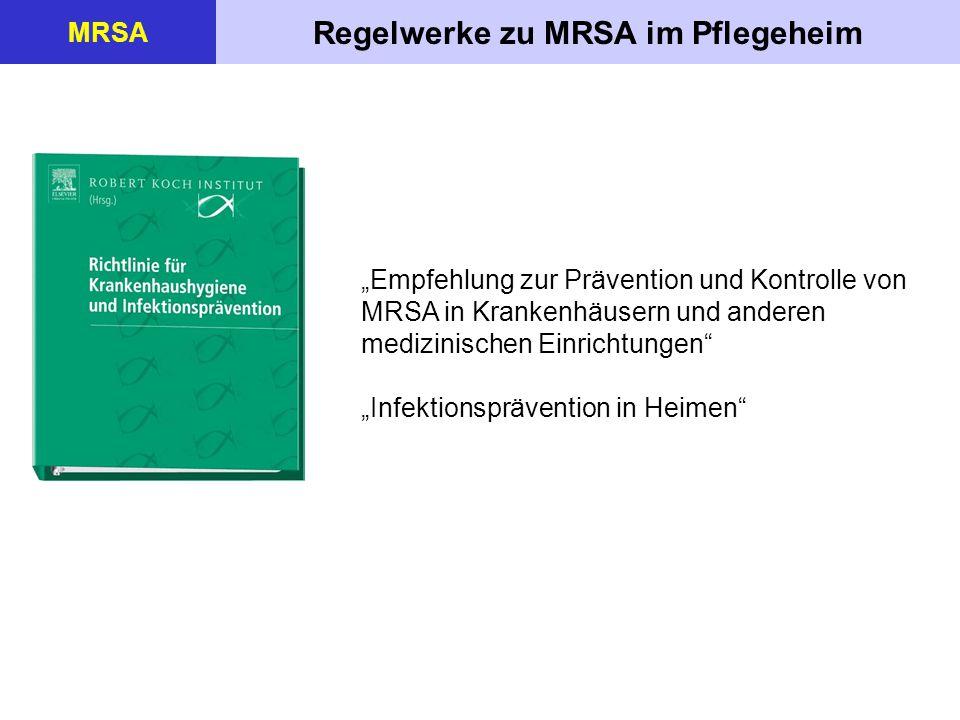 """Regelwerke zu MRSA im Pflegeheim MRSA """"Empfehlung zur Prävention und Kontrolle von MRSA in Krankenhäusern und anderen medizinischen Einrichtungen"""" """"In"""