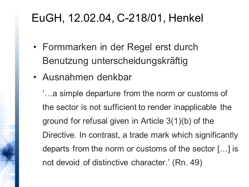 Formmarken in der Regel erst durch Benutzung unterscheidungskräftig Ausnahmen denkbar '…a simple departure from the norm or customs of the sector is not sufficient to render inapplicable the ground for refusal given in Article 3(1)(b) of the Directive.