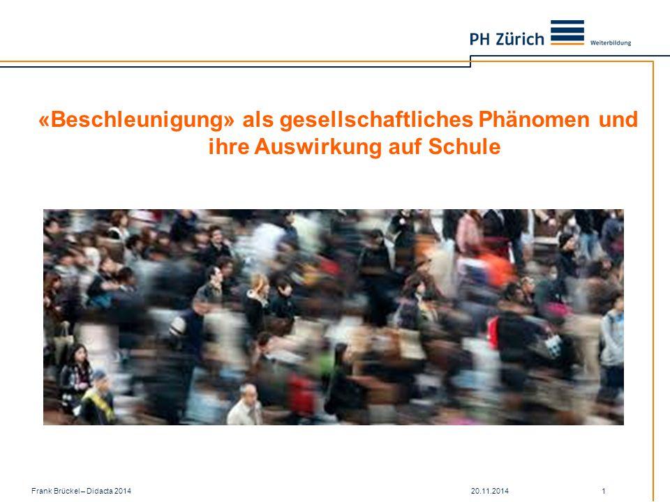 20.11.2014Frank Brückel – Didacta 2014 1 «Beschleunigung» als gesellschaftliches Phänomen und ihre Auswirkung auf Schule