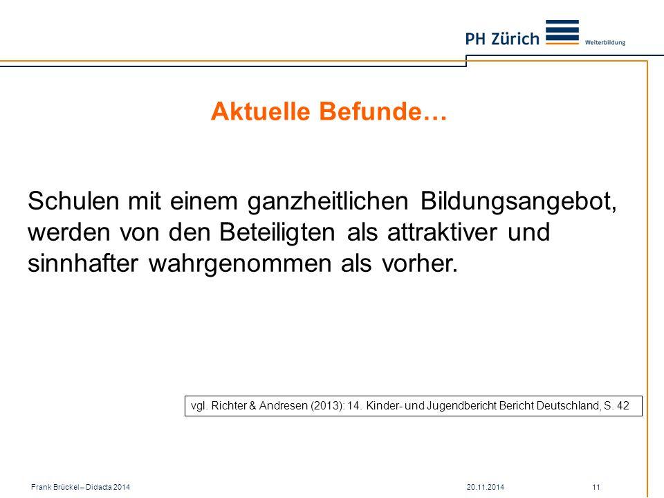 20.11.2014Frank Brückel – Didacta 2014 11 Aktuelle Befunde… Schulen mit einem ganzheitlichen Bildungsangebot, werden von den Beteiligten als attraktiver und sinnhafter wahrgenommen als vorher.