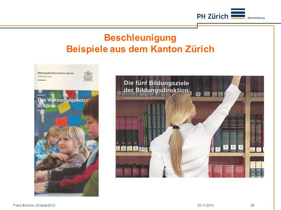 20.11.2014Frank Brückel – Didacta 2014 26 Beschleunigung Beispiele aus dem Kanton Zürich