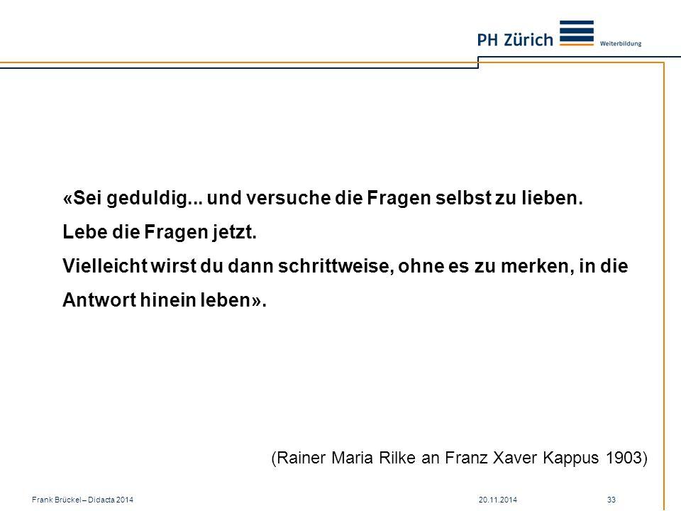 20.11.2014Frank Brückel – Didacta 2014 33 (Rainer Maria Rilke an Franz Xaver Kappus 1903) «Sei geduldig...