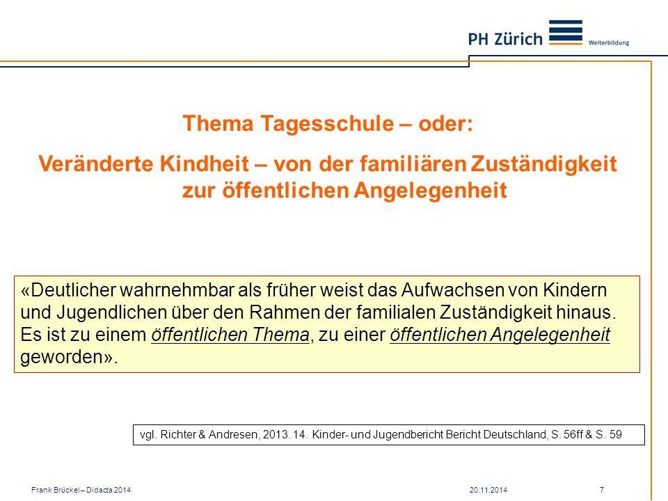 20.11.2014Frank Brückel – Didacta 2014 7 «Deutlicher wahrnehmbar als früher weist das Aufwachsen von Kindern und Jugendlichen über den Rahmen der familialen Zuständigkeit hinaus.