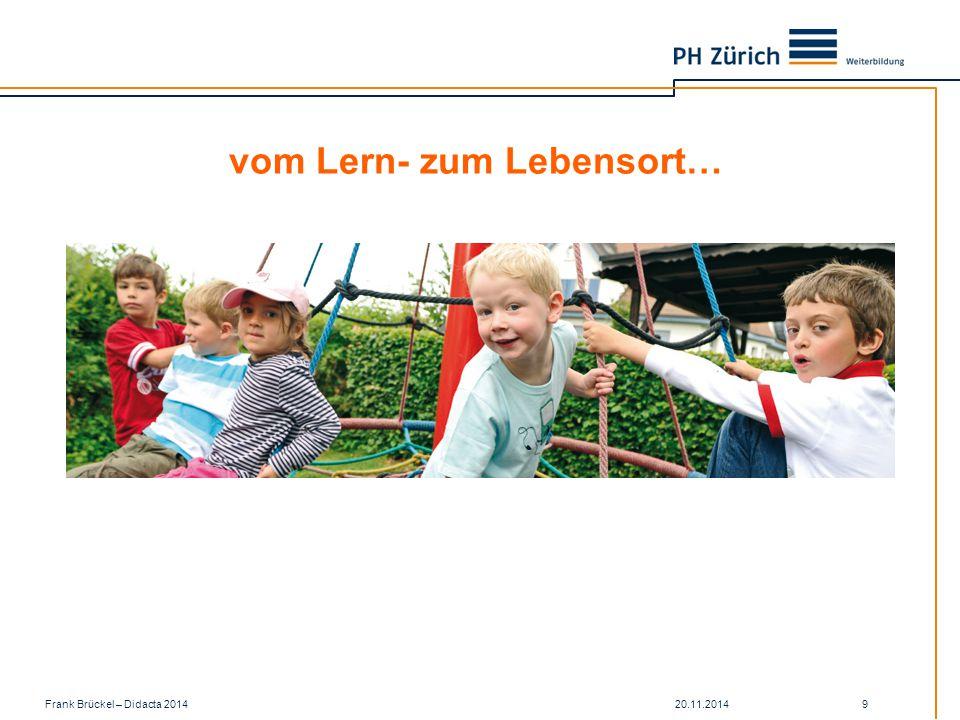 20.11.2014Frank Brückel – Didacta 2014 9 vom Lern- zum Lebensort…