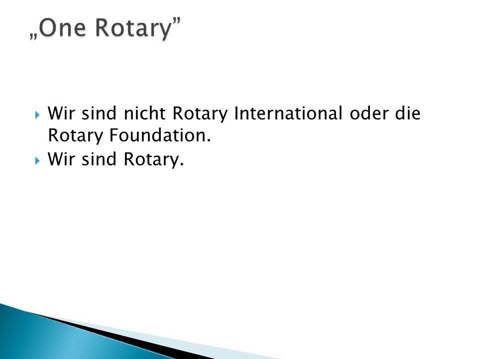  Wir sind nicht Rotary International oder die Rotary Foundation.  Wir sind Rotary.