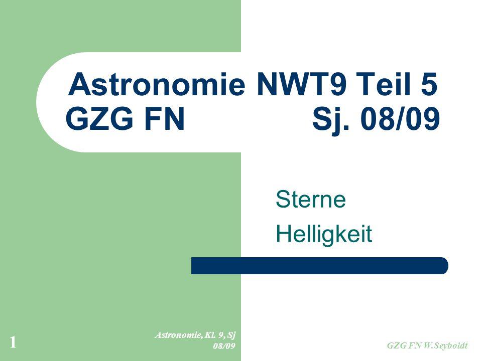 Astronomie, Kl.9, Sj 08/09 GZG FN W.Seyboldt 1 Astronomie NWT9 Teil 5 GZG FN Sj.