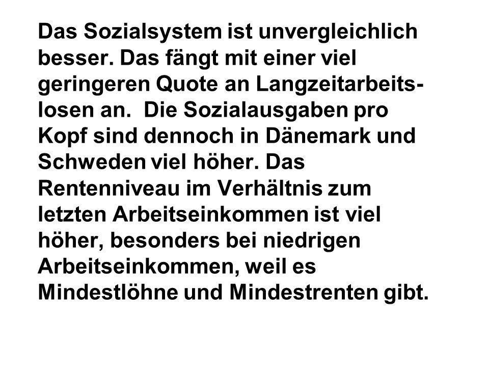 Das Sozialsystem ist unvergleichlich besser.