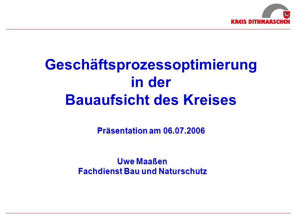 Präsentation am 06.07.2006 Geschäftsprozessoptimierung in der Bauaufsicht des Kreises Präsentation am 06.07.2006 Uwe Maaßen Fachdienst Bau und Natursc