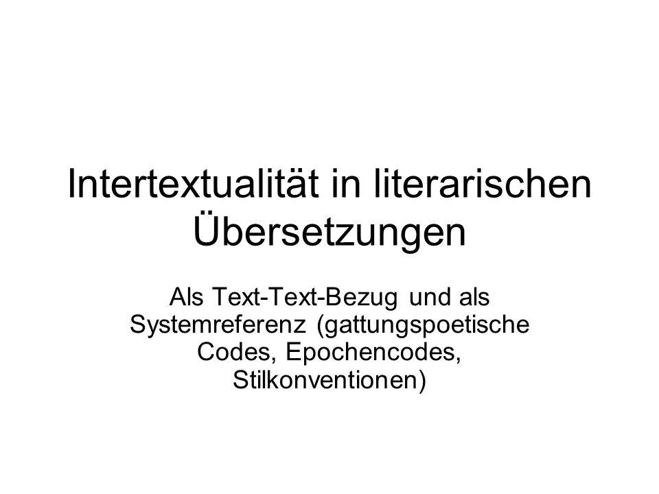Aufnahme durch Leser und Übersetzer Im Ausgangstext wird eine Textreferenz verwendet, um Zensurbestimmungen zu unterlaufen (chiffrierende Intertextualität) Auseinandersetzung mit einem anderen Autor der Ausgangsliteratur Bezug auf eigene Texte des Autors (ihr Gesamtwerk ist als intertextuell vernetzter Makrotext zu verstehen)